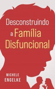 Desconstruindo a família disfuncional